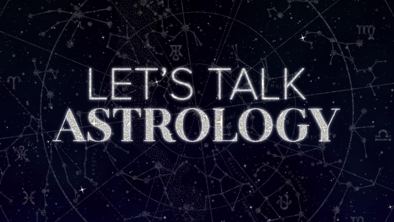 Let's Talk: Astrology
